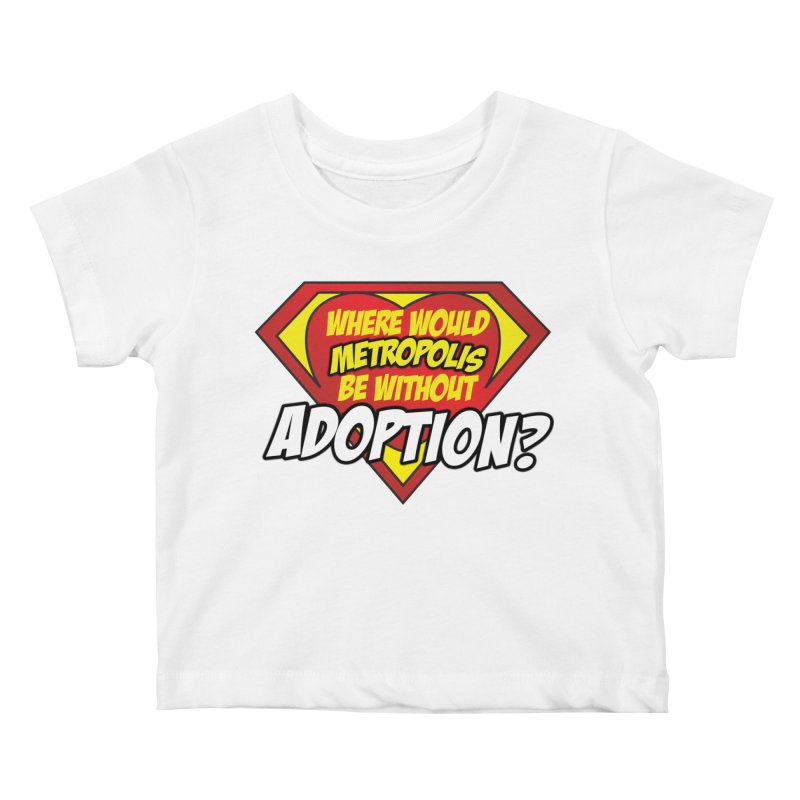 Where Would Metropolis Be Without Adoption? in Kids Baby T-Shirt White by Of Capes & Combat Boots Orphan Warrior Outfitting