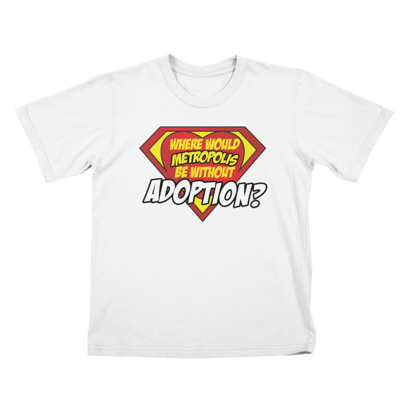 Where Would Metropolis Be Without Adoption? in Kids T-Shirt White by Of Capes & Combat Boots Orphan Warrior Outfitting
