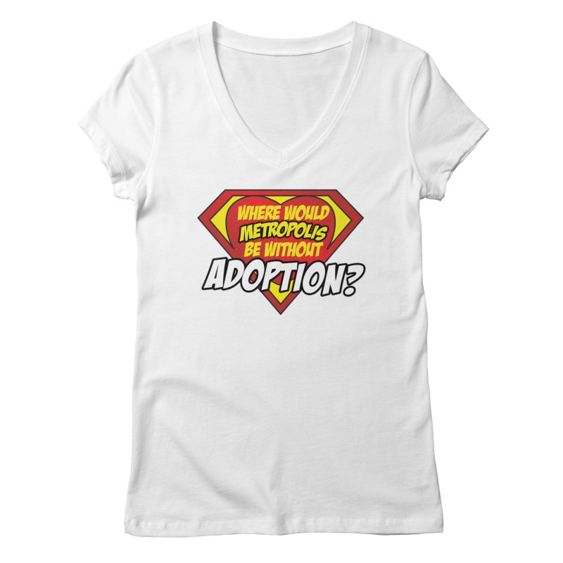 Where Would Metropolis Be Without Adoption? in Women's Regular V-Neck White by Of Capes & Combat Boots Orphan Warrior Outfitting