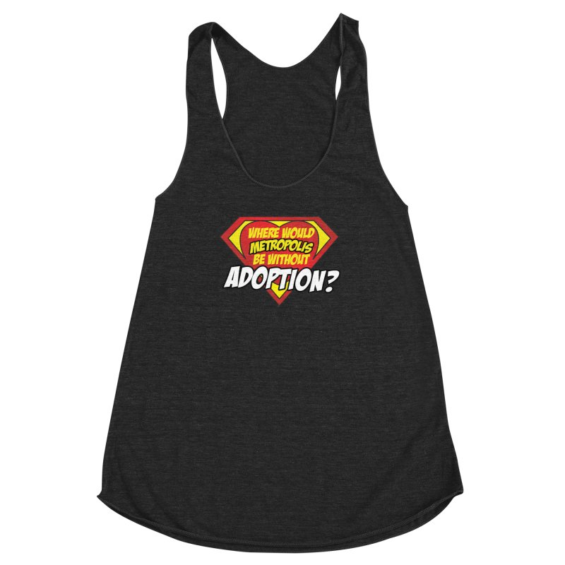 Where Would Metropolis Be Without Adoption? in Women's Racerback Triblend Tank Heather Onyx by Of Capes & Combat Boots Orphan Warrior Outfitting