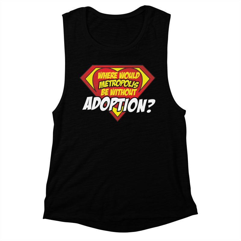Where Would Metropolis Be Without Adoption? in Women's Muscle Tank Black by Of Capes & Combat Boots Orphan Warrior Outfitting