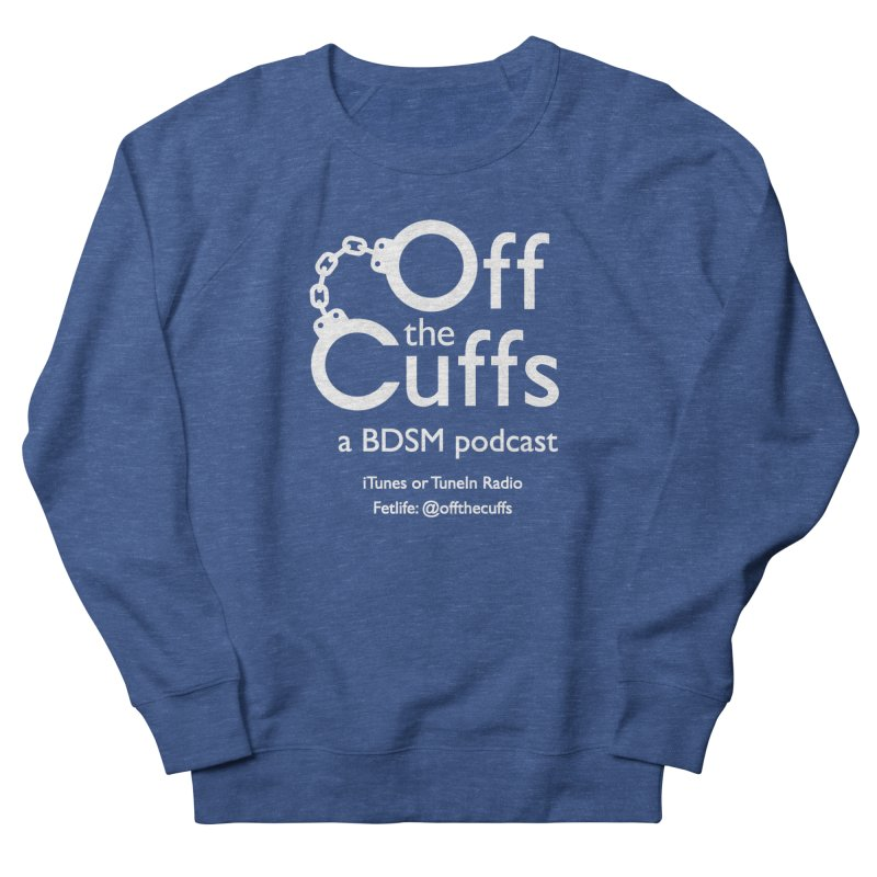 Off the Cuffs Podcast Women's French Terry Sweatshirt by offthecuffs's Artist Shop