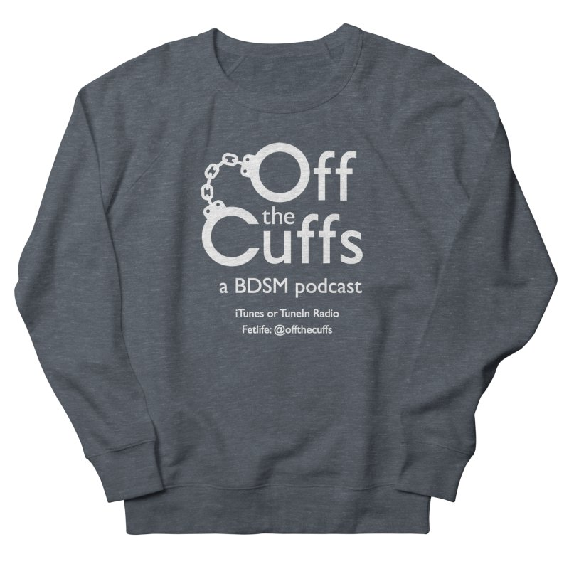 Off the Cuffs Podcast Men's French Terry Sweatshirt by offthecuffs's Artist Shop