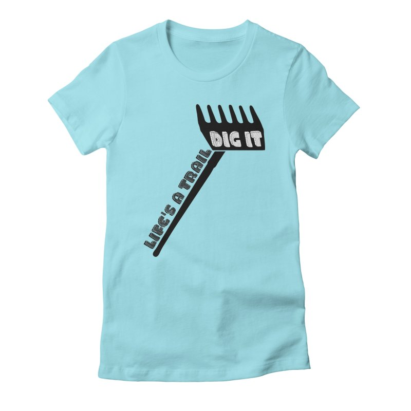 DIG IT - The Ultimate Trail Work Shirt Women's T-Shirt by ULTRA EPIC MEGA STOKE RAD