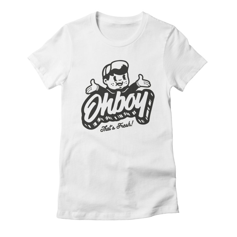 #ohboythatsfresh Women's Fitted T-Shirt by OHBOI Clothing