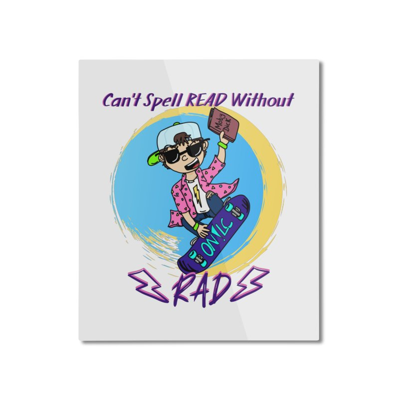 Reading is Radical! Home Mounted Aluminum Print by Oh No! Lit Class Store