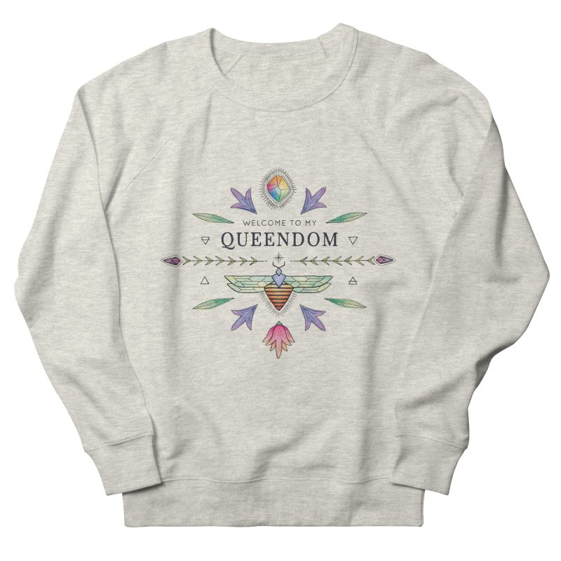 QUEENDOM color Women's French Terry Sweatshirt by OH YEAH by Amalia