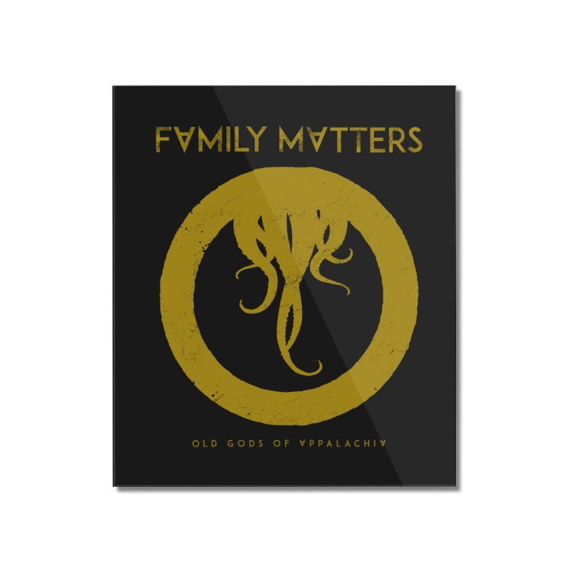 Old Gods of Applachia: Family Matters Home Mounted Acrylic Print by OLD GODS OF APPALACHIA