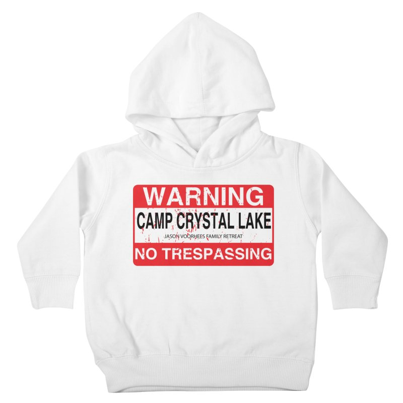 Camp Crystal Lake no trespassing Kids Toddler Pullover Hoody by oldtee's Artist Shop