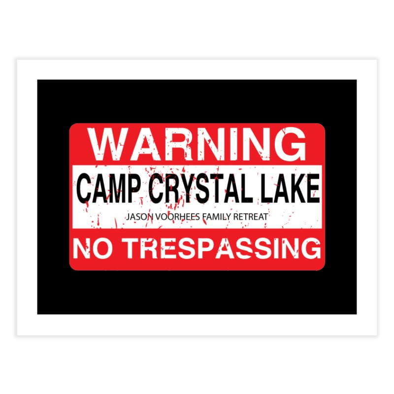 Camp Crystal Lake no trespassing Home Fine Art Print by oldtee's Artist Shop