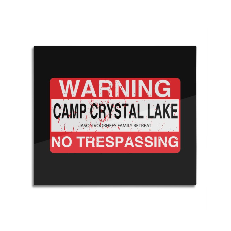 Camp Crystal Lake no trespassing Home Mounted Aluminum Print by oldtee's Artist Shop
