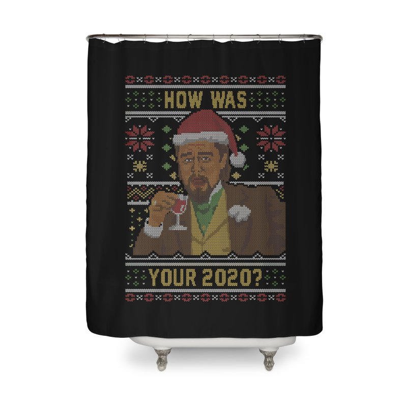 How Was your 2020 Ugly Sweater Home Shower Curtain by Olipop Art & Design Shop