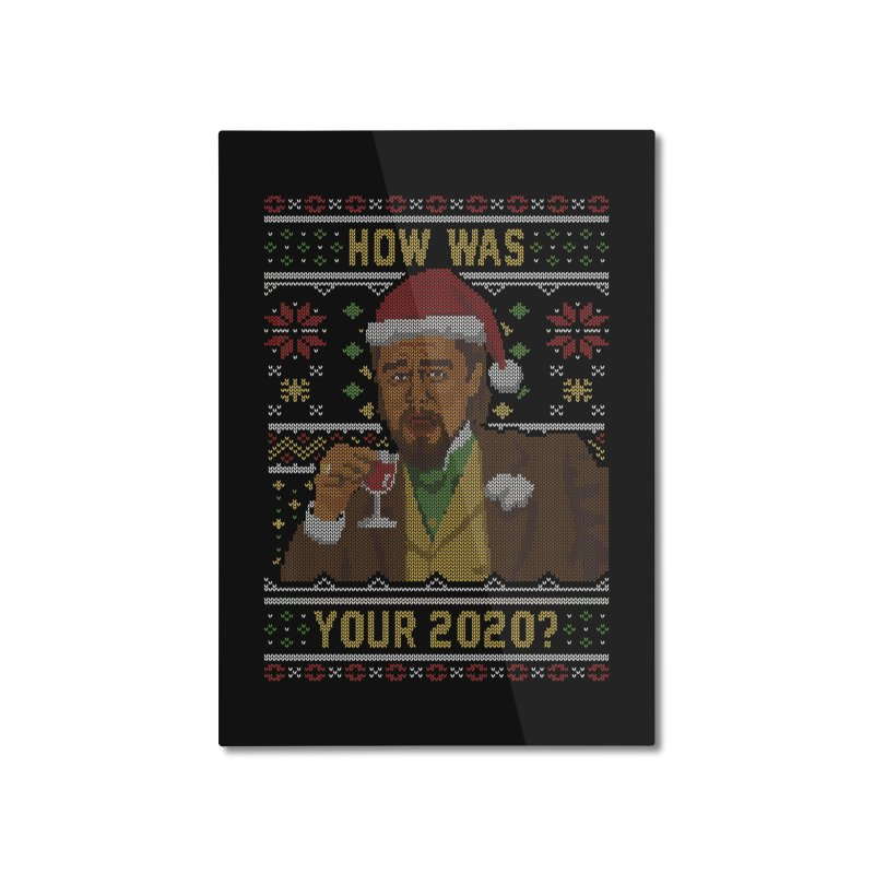 How Was your 2020 Ugly Sweater Home Mounted Aluminum Print by Olipop Art & Design Shop