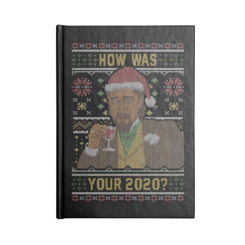 How Was your 2020 Ugly Sweater Accessories Notebook by Olipop Art & Design Shop