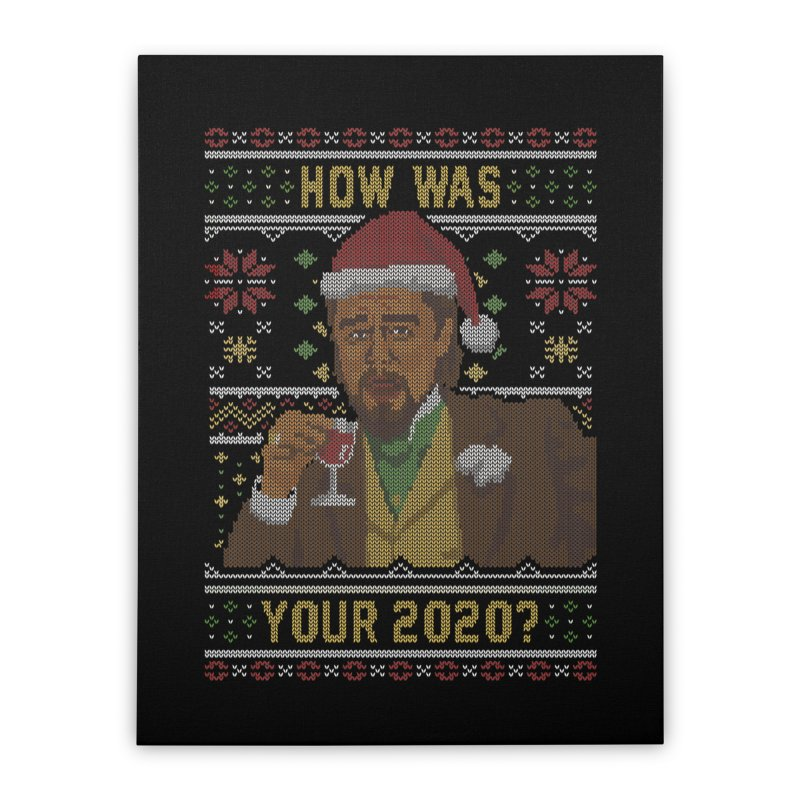 How Was your 2020 Ugly Sweater Home Stretched Canvas by Olipop Art & Design Shop