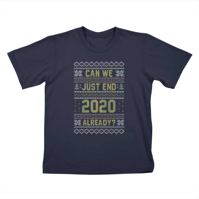 Can we End 2020 Ugly Christmas Sweater Kids T-Shirt by Olipop Art & Design Shop