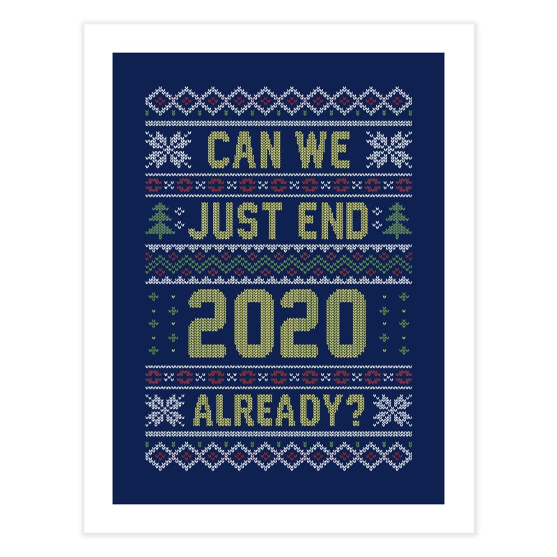 Can we End 2020 Ugly Christmas Sweater Home Fine Art Print by Olipop Art & Design Shop