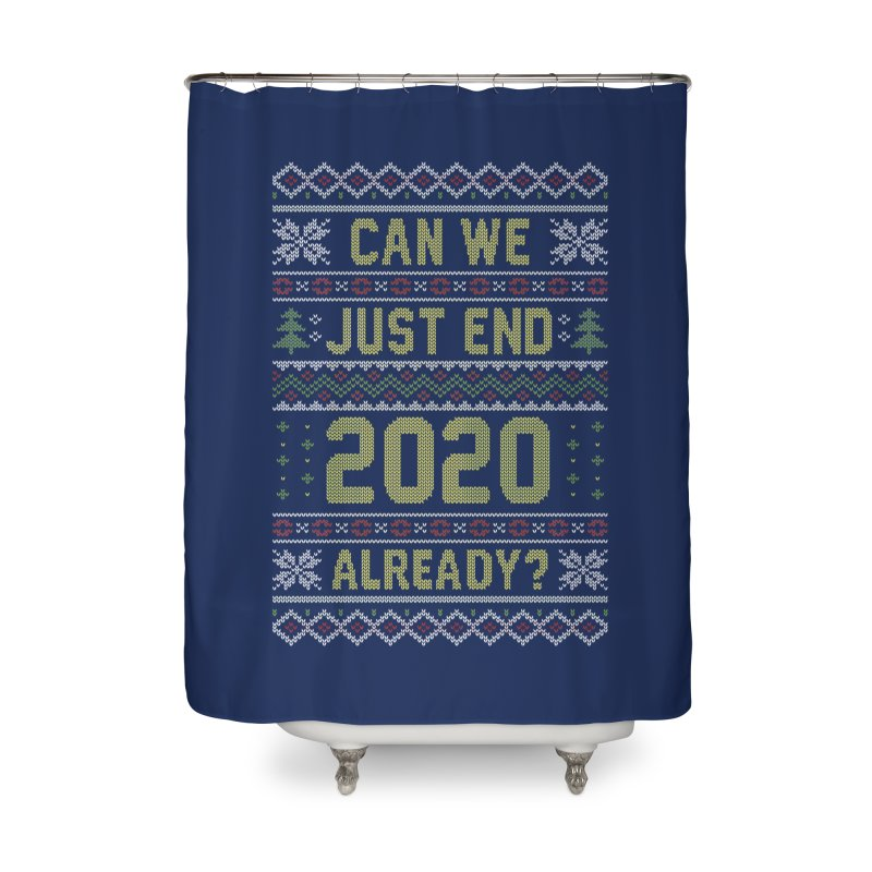 Can we End 2020 Ugly Christmas Sweater Home Shower Curtain by Olipop Art & Design Shop