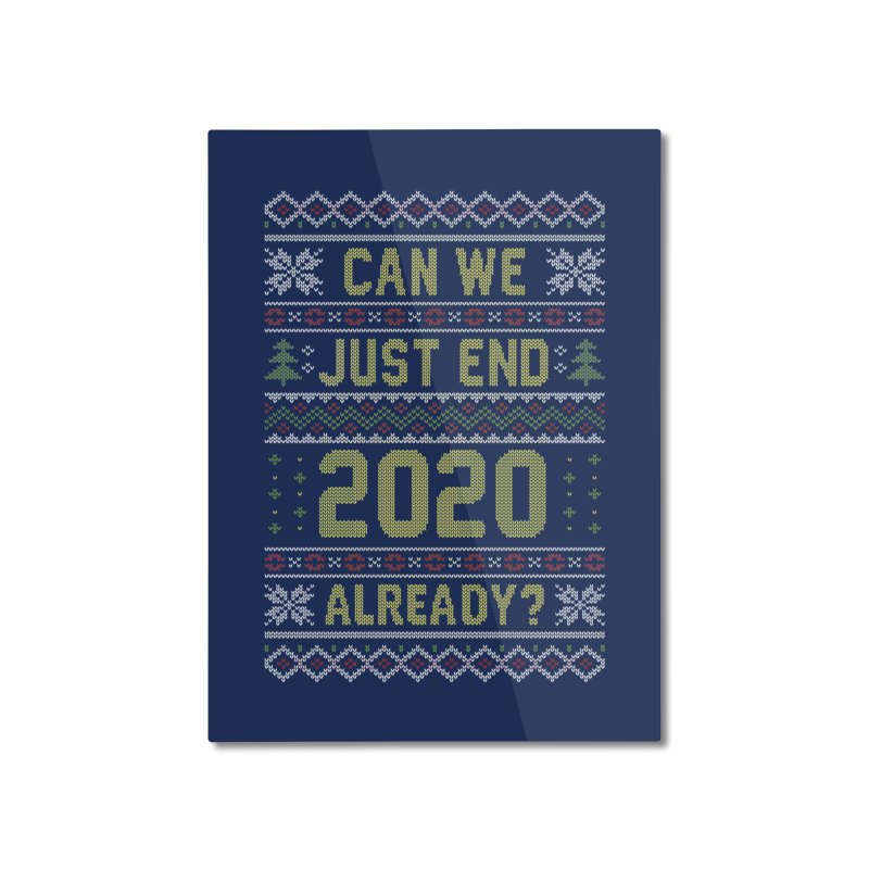 Can we End 2020 Ugly Christmas Sweater Home Mounted Aluminum Print by Olipop Art & Design Shop