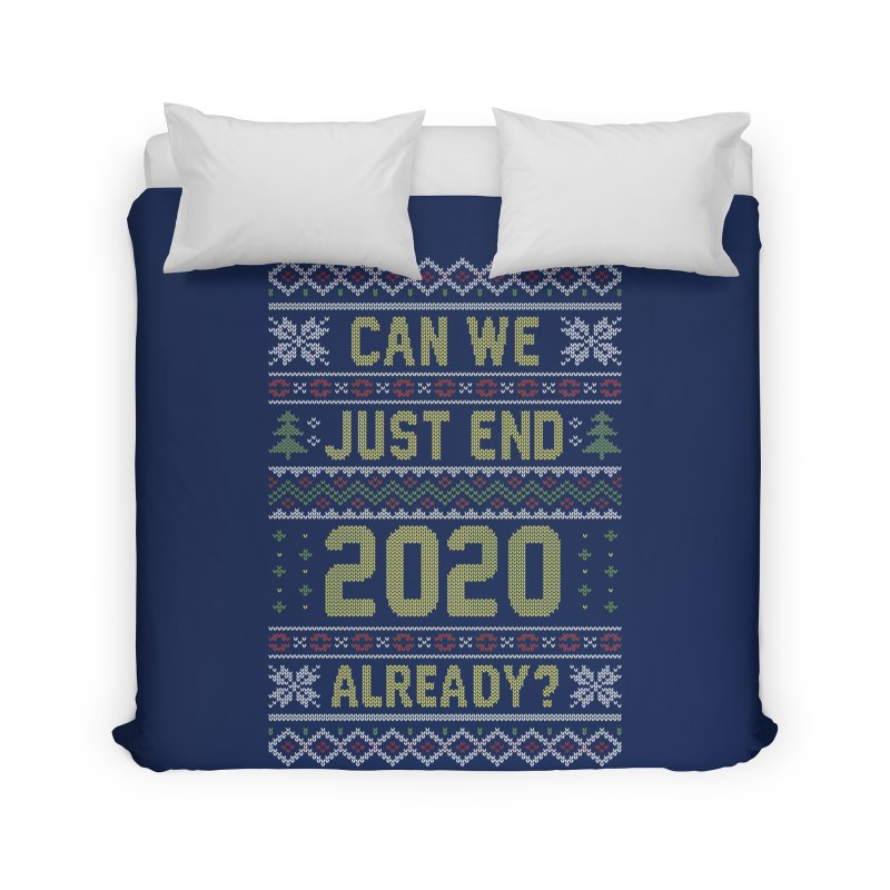 Can we End 2020 Ugly Christmas Sweater Home Duvet by Olipop Art & Design Shop