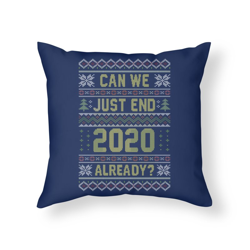 Can we End 2020 Ugly Christmas Sweater Home Throw Pillow by Olipop Art & Design Shop