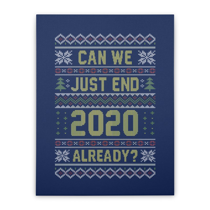 Can we End 2020 Ugly Christmas Sweater Home Stretched Canvas by Olipop Art & Design Shop