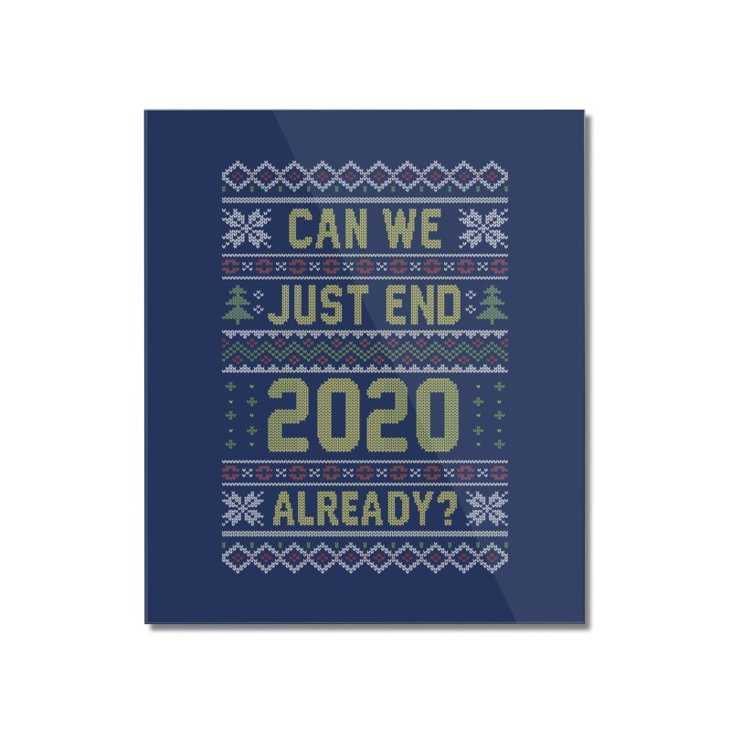 Can we End 2020 Ugly Christmas Sweater Home Mounted Acrylic Print by Olipop Art & Design Shop
