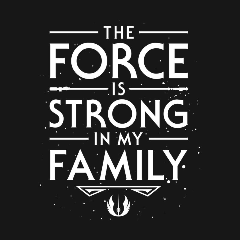 The Force of the Family None  by Olipop Art & Design Shop