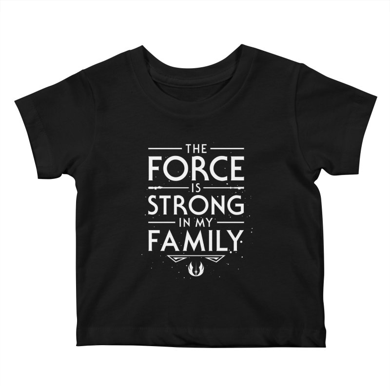 The Force of the Family Kids Baby T-Shirt by Olipop Art & Design Shop