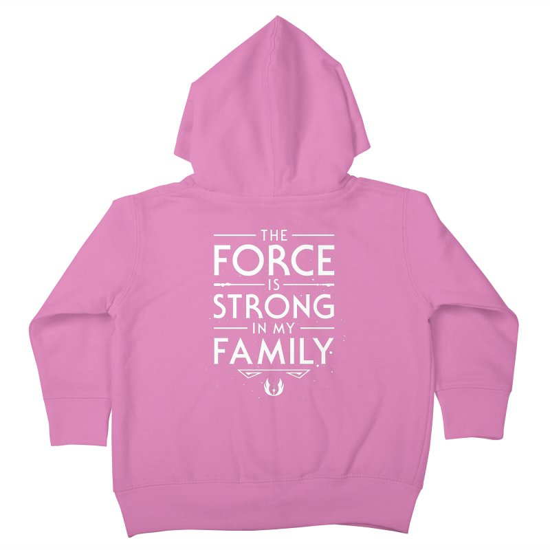The Force of the Family Kids Toddler Zip-Up Hoody by Olipop Art & Design Shop