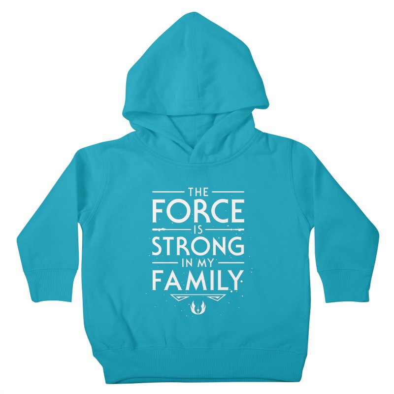 The Force of the Family Kids Toddler Pullover Hoody by Olipop Art & Design Shop