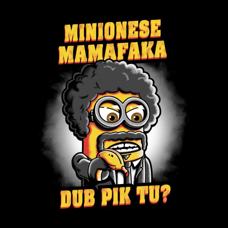 Minionese Mamafaka by Olipop Art & Design Shop