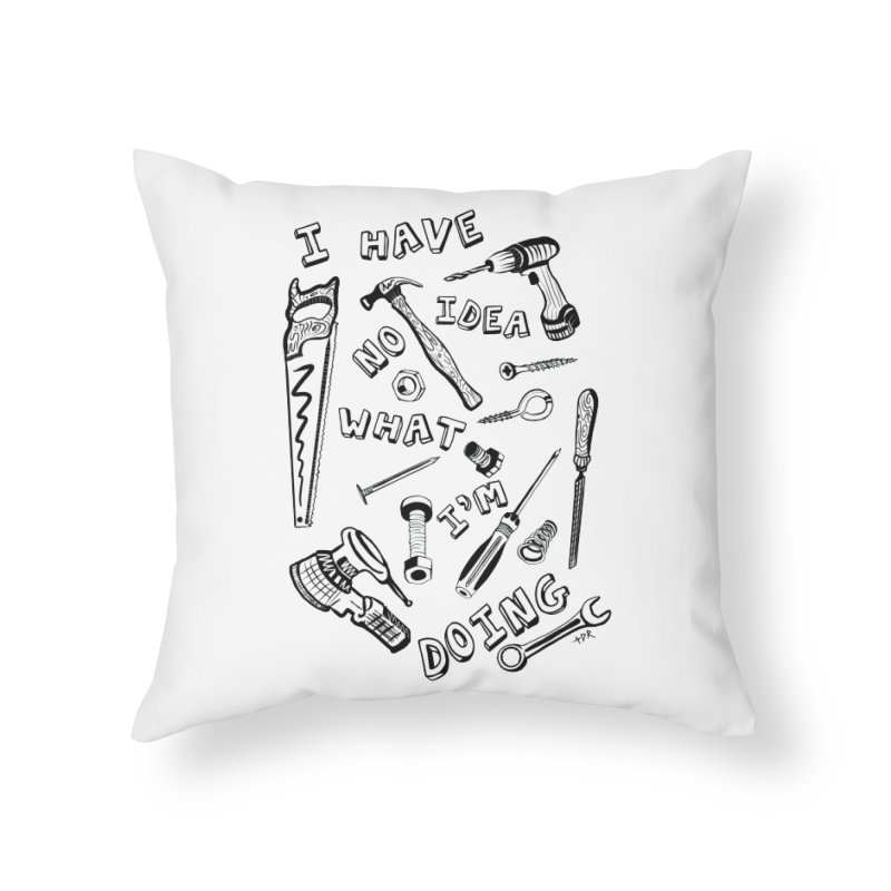 I Have No Idea What I'm Doing Home Throw Pillow by One Car Workshop Store