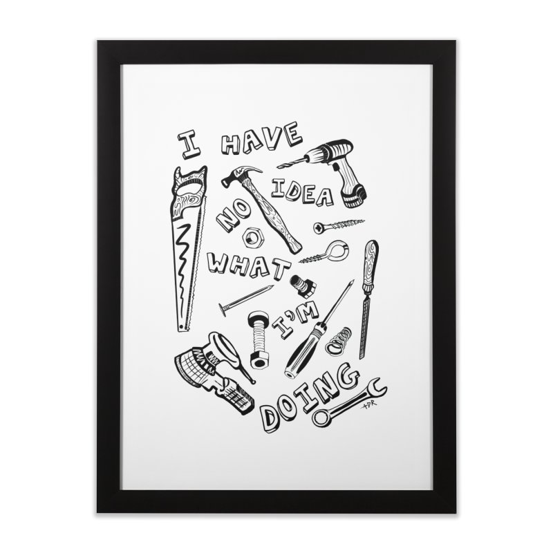 I Have No Idea What I'm Doing Home Framed Fine Art Print by One Car Workshop Store