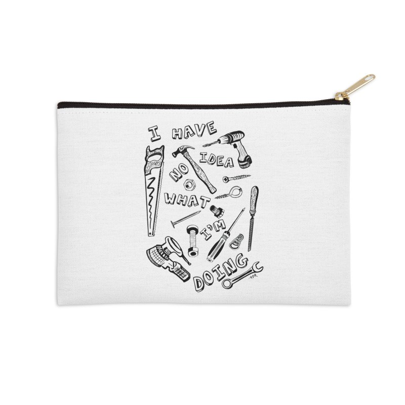 I Have No Idea What I'm Doing Accessories Zip Pouch by One Car Workshop Store