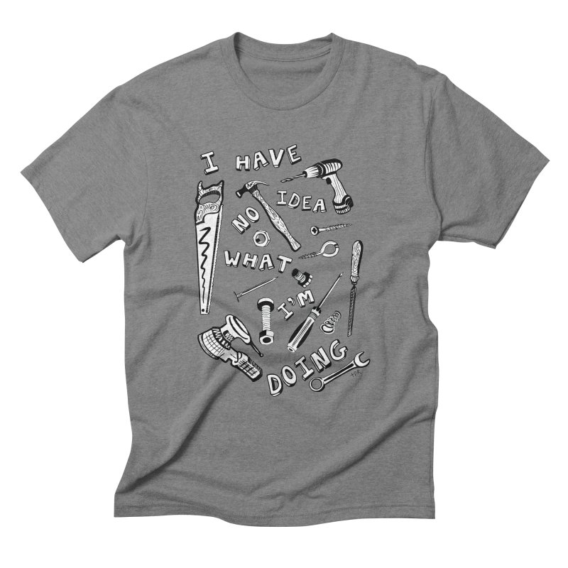 I Have No Idea What I'm Doing Men's Triblend T-Shirt by One Car Workshop Store