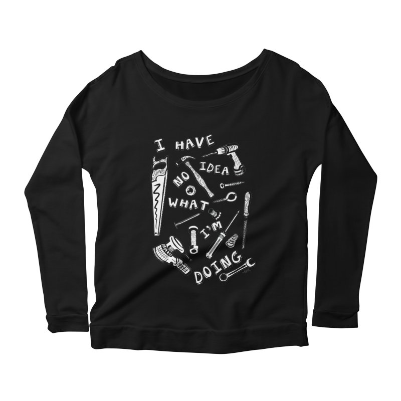 I Have No Idea What I'm Doing Women's Scoop Neck Longsleeve T-Shirt by One Car Workshop Store