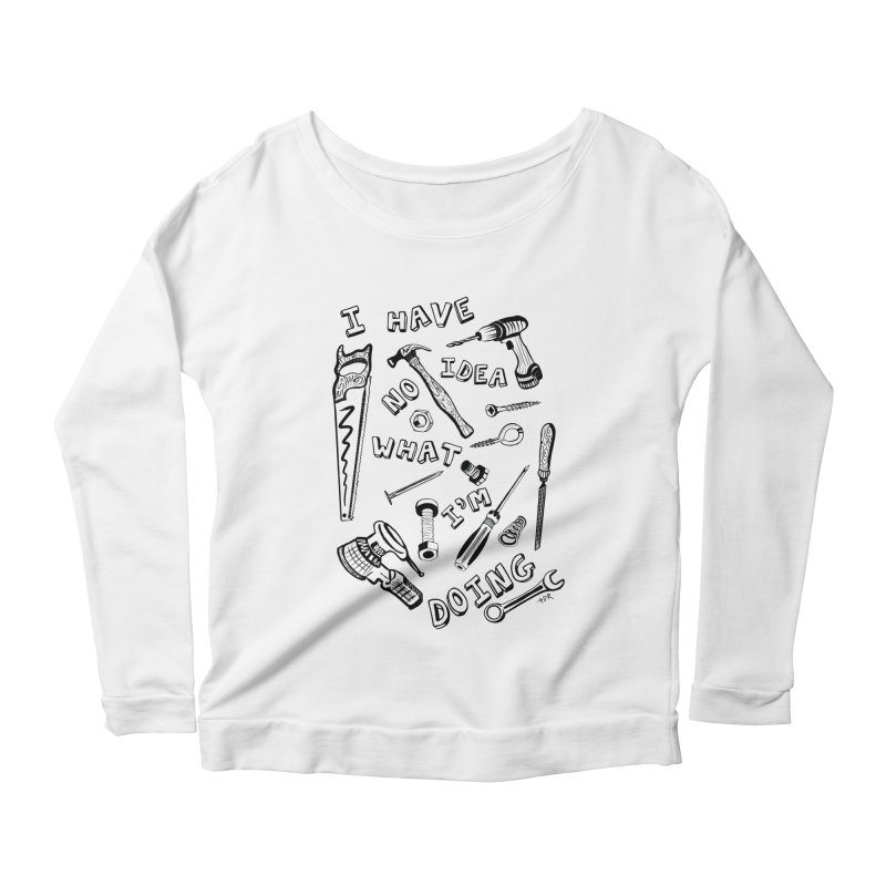 I Have No Idea What I'm Doing Women's Longsleeve Scoopneck  by One Car Workshop Store
