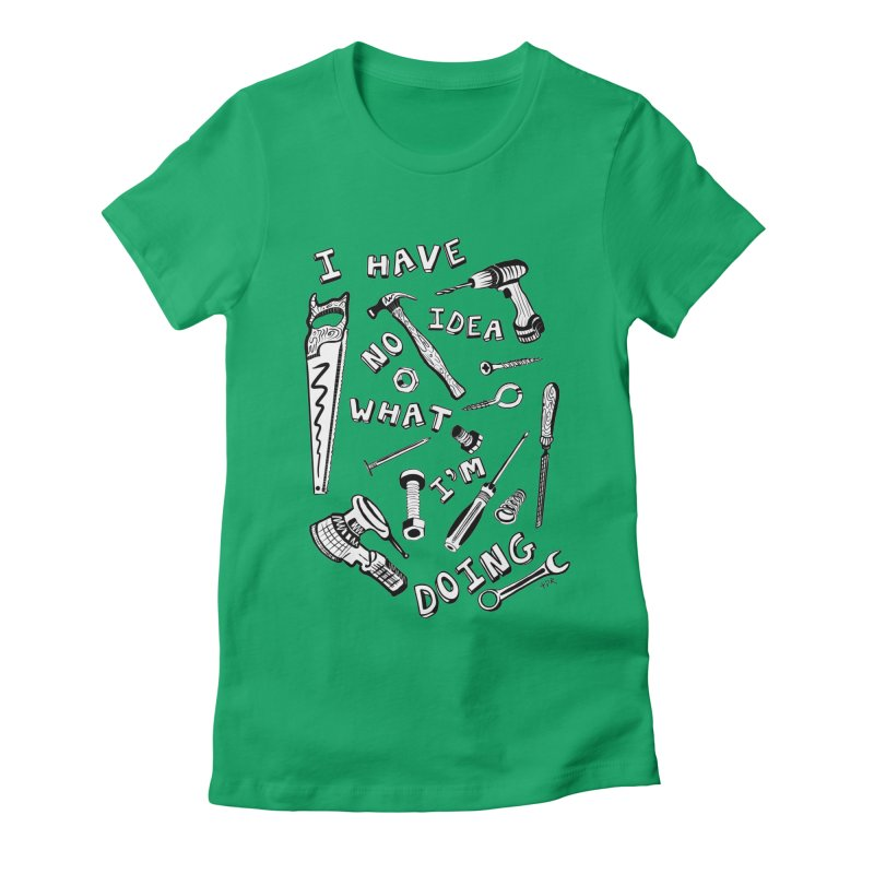 I Have No Idea What I'm Doing Women's Fitted T-Shirt by One Car Workshop Store