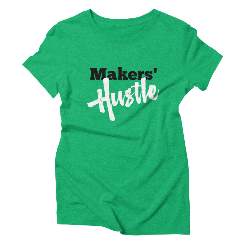 Makers' Hustle Women's Triblend T-Shirt by One Car Workshop Store