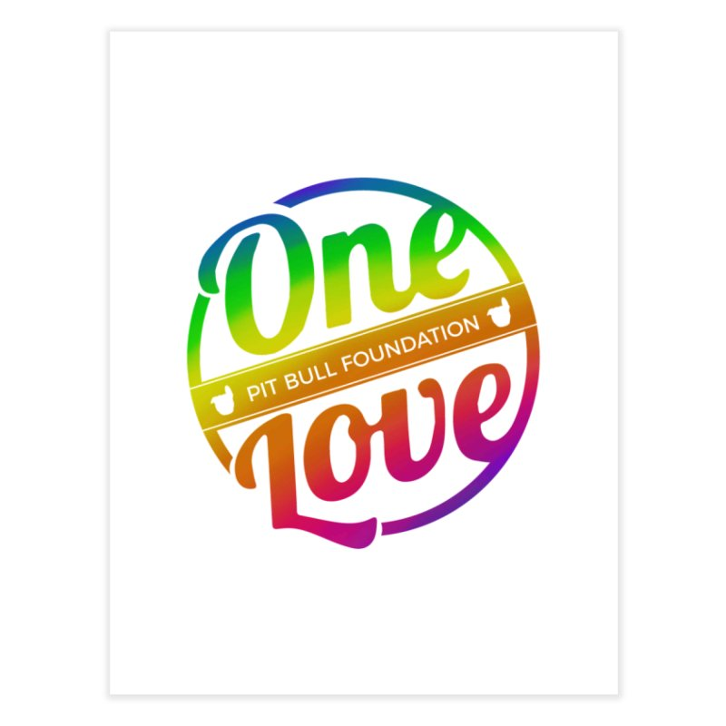 One Love Rainbow Home Fine Art Print by One Love Pit Bull Foundation