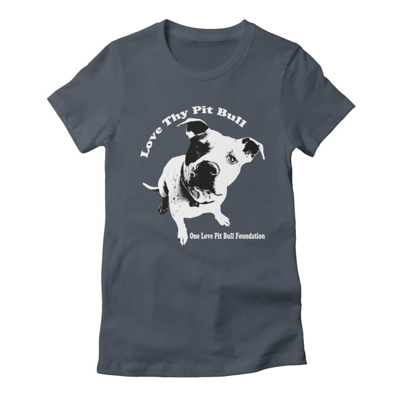 Love Thy Pit Bull Women's T-Shirt by One Love Pit Bull Foundation