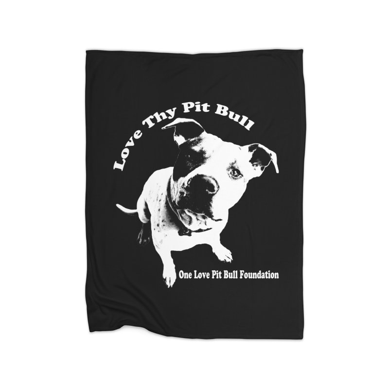 Love Thy Pit Bull Home Blanket by One Love Pit Bull Foundation