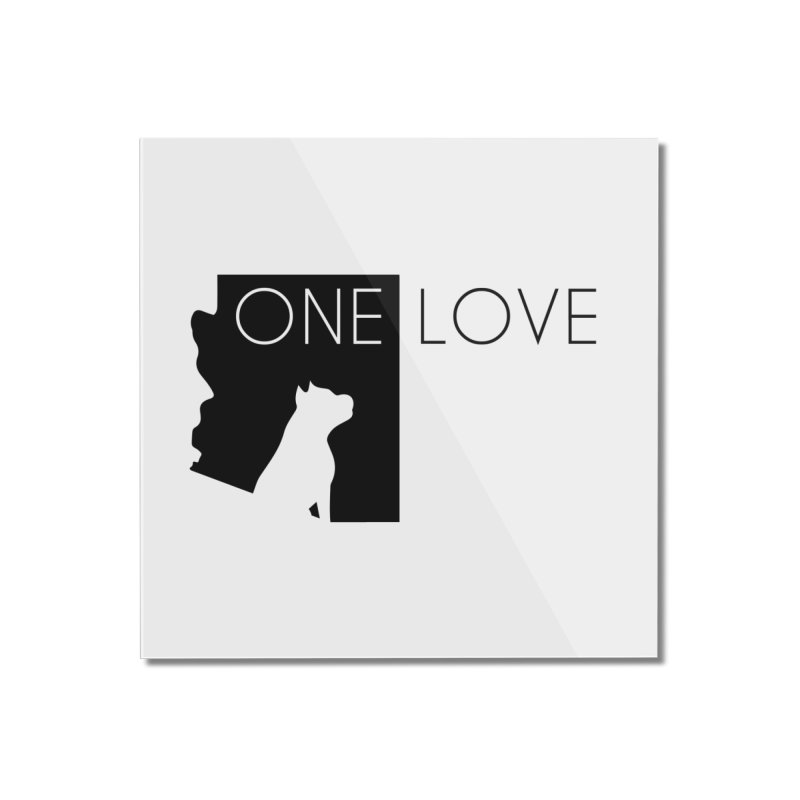 ONE LOVE Home Mounted Acrylic Print by One Love Pit Bull Foundation