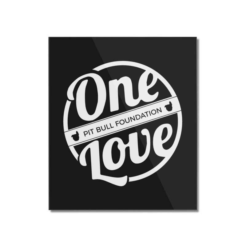 One Love Pit Bull Foundation Official Logo WHITE Home Mounted Acrylic Print by One Love Pit Bull Foundation