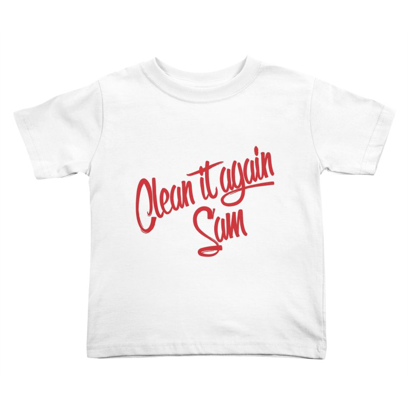 Clean it again Sam... Kids Toddler T-Shirt by Happy Thursdays - A Onesie Project by Ceylan S. Ek