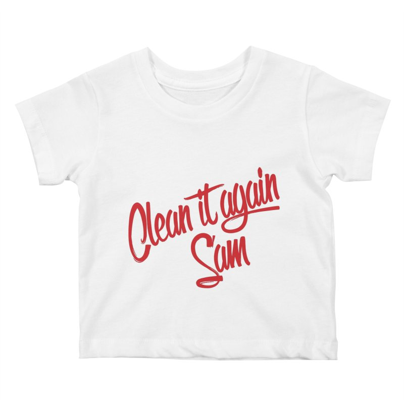 Clean it again Sam... Kids Baby T-Shirt by Happy Thursdays - A Onesie Project by Ceylan S. Ek