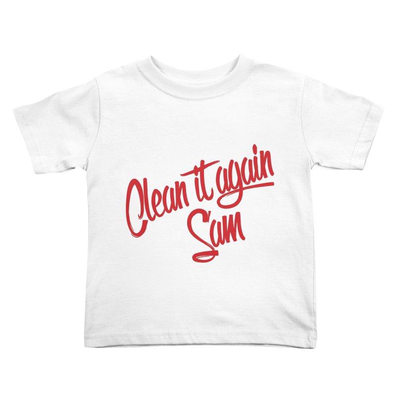 Clean it again Sam... Kids Toddler T-Shirt by Happy Thursdays - A Onesie Project by Ceylan S. Ek