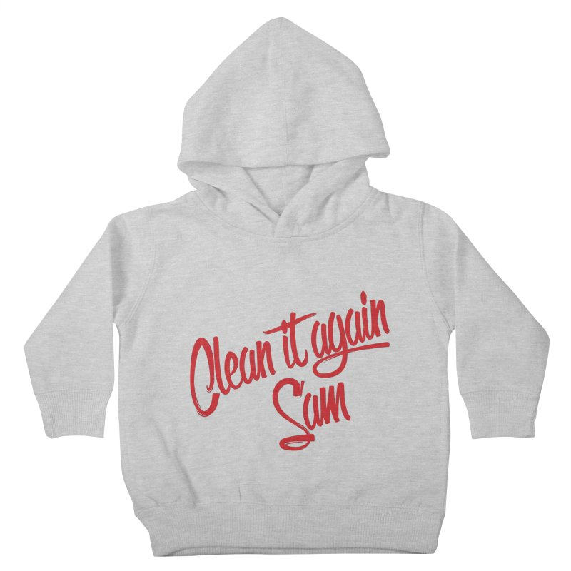 Clean it again Sam... Kids Toddler Pullover Hoody by Happy Thursdays - A Onesie Project by Ceylan S. Ek