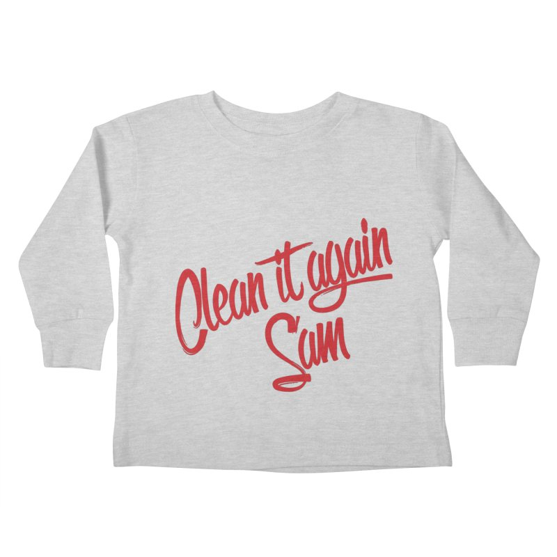 Clean it again Sam... Kids Toddler Longsleeve T-Shirt by Happy Thursdays - A Onesie Project by Ceylan S. Ek